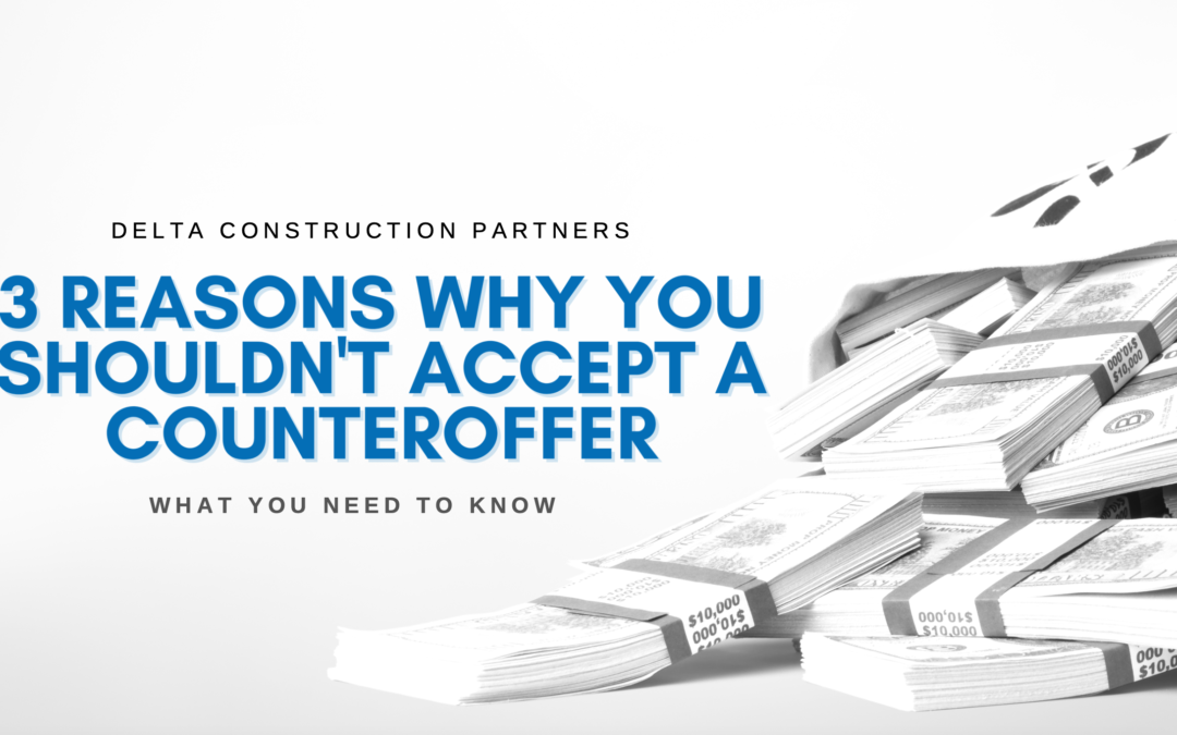 3 Reasons Why You Shouldn't Accept A Counteroffer
